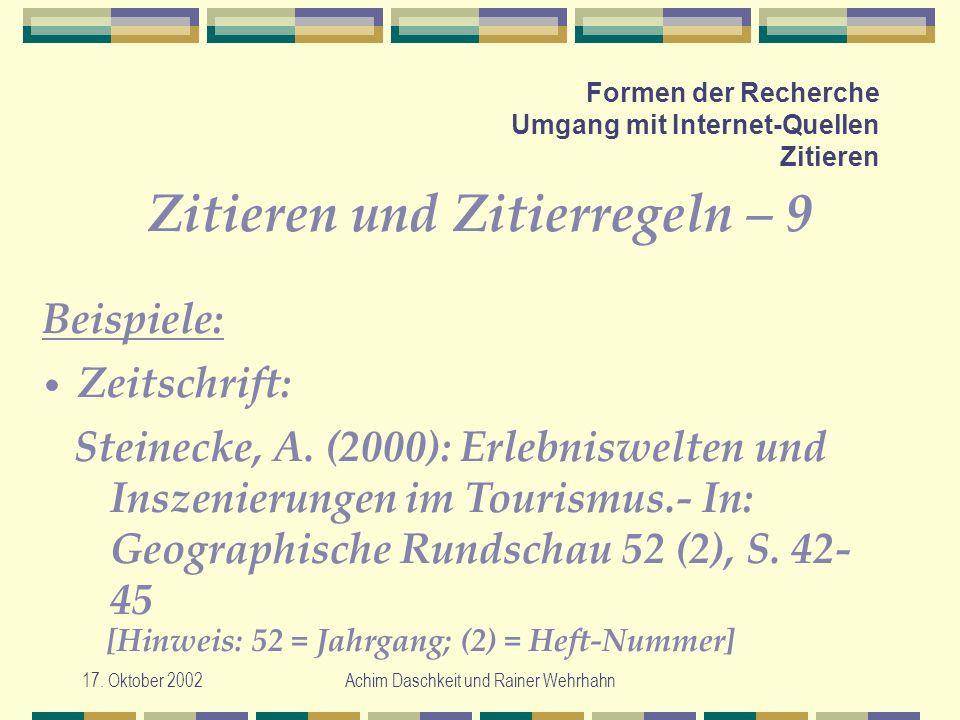 17. Oktober 2002Achim Daschkeit und Rainer Wehrhahn Formen der Recherche Umgang mit Internet-Quellen Zitieren Zitieren und Zitierregeln – 9 Steinecke,
