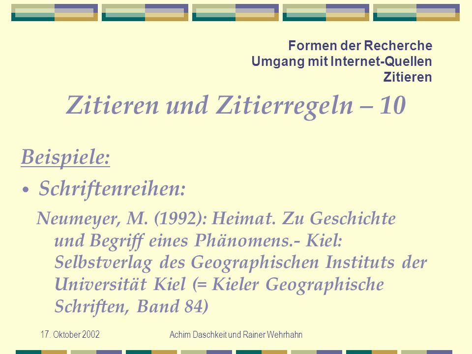 17. Oktober 2002Achim Daschkeit und Rainer Wehrhahn Formen der Recherche Umgang mit Internet-Quellen Zitieren Zitieren und Zitierregeln – 10 Neumeyer,