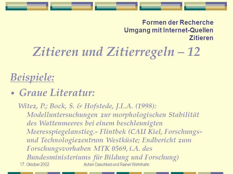 17. Oktober 2002Achim Daschkeit und Rainer Wehrhahn Formen der Recherche Umgang mit Internet-Quellen Zitieren Zitieren und Zitierregeln – 12 Witez, P.