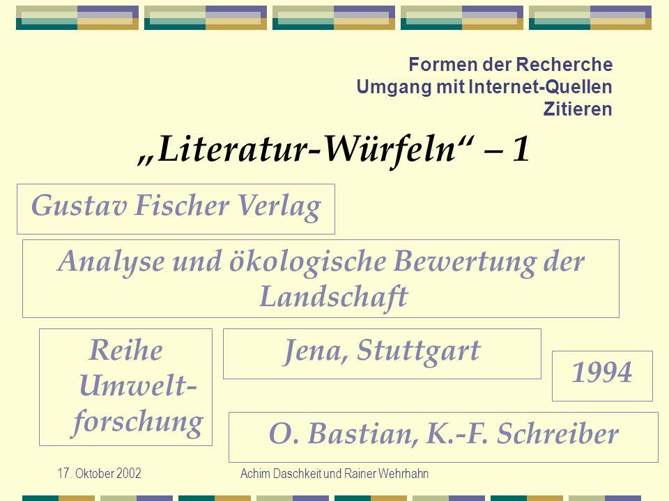 17. Oktober 2002Achim Daschkeit und Rainer Wehrhahn Formen der Recherche Umgang mit Internet-Quellen Zitieren Literatur-Würfeln – 1 Gustav Fischer Ver