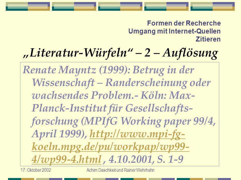 17. Oktober 2002Achim Daschkeit und Rainer Wehrhahn Formen der Recherche Umgang mit Internet-Quellen Zitieren Literatur-Würfeln – 2 – Auflösung Renate