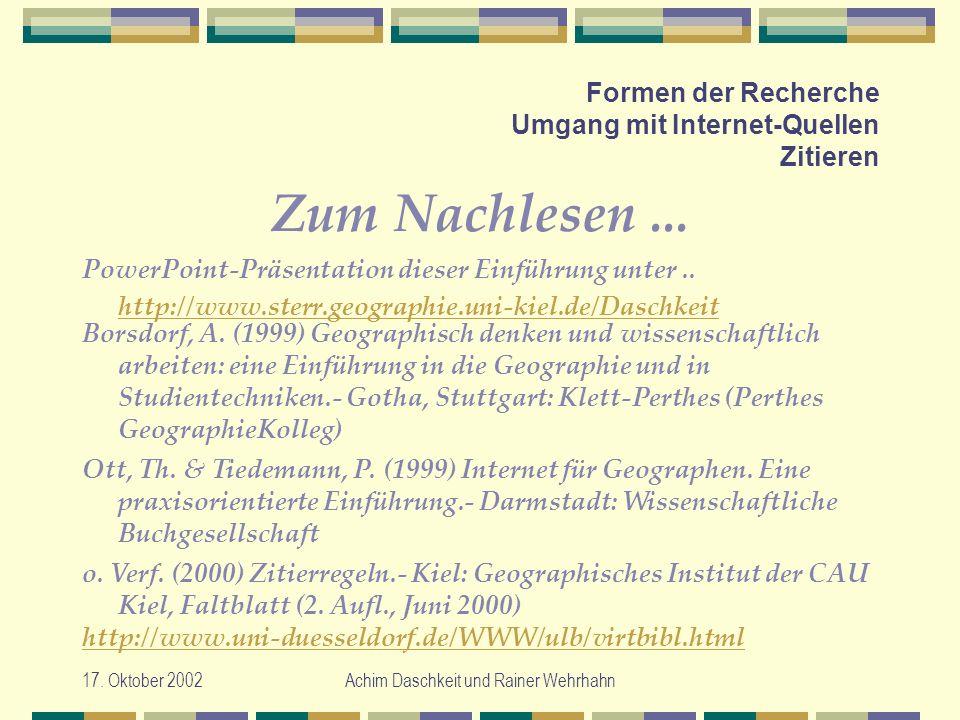 17. Oktober 2002Achim Daschkeit und Rainer Wehrhahn Formen der Recherche Umgang mit Internet-Quellen Zitieren Zum Nachlesen... PowerPoint-Präsentation