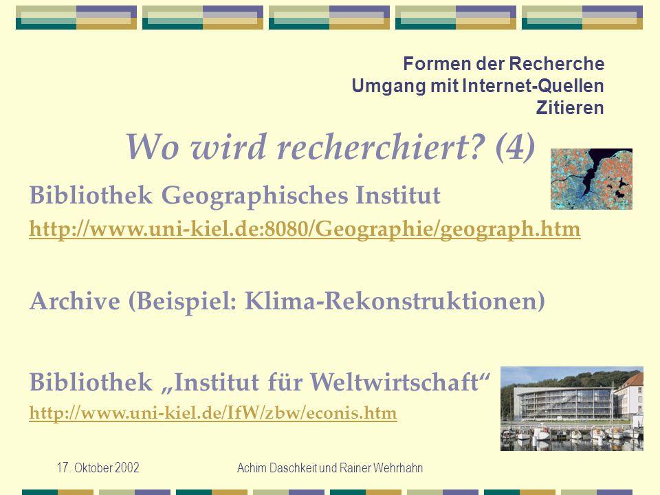 17. Oktober 2002Achim Daschkeit und Rainer Wehrhahn Formen der Recherche Umgang mit Internet-Quellen Zitieren Wo wird recherchiert? (4) Archive (Beisp
