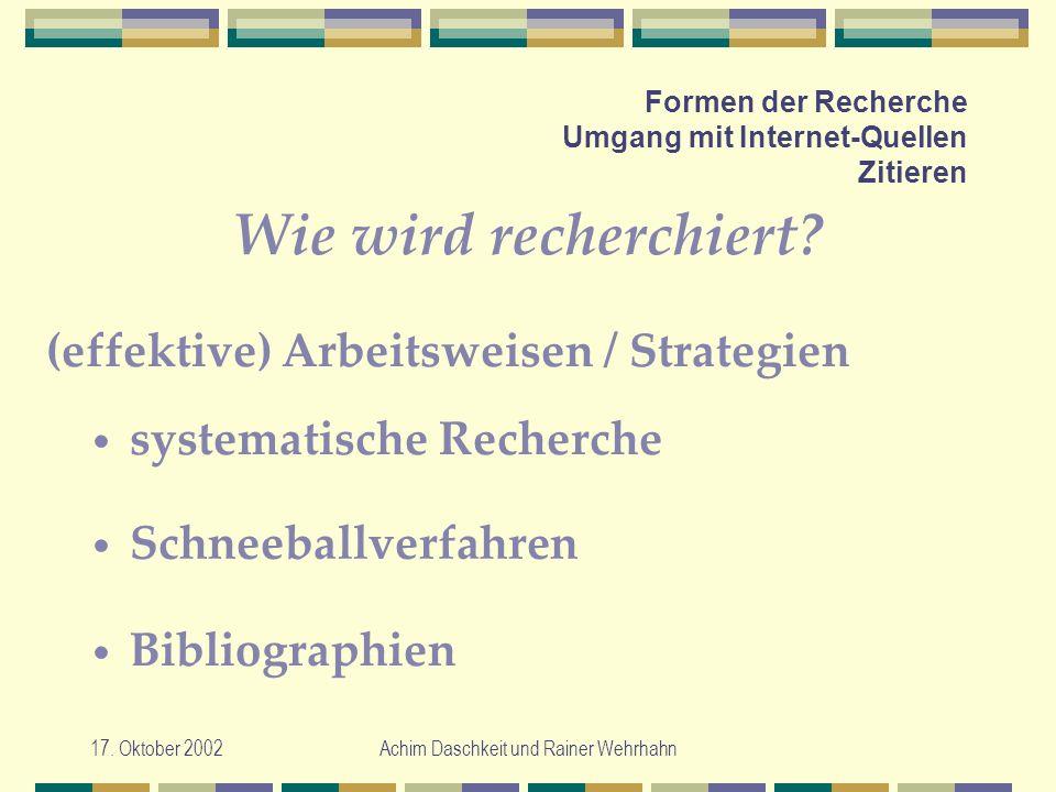 17. Oktober 2002Achim Daschkeit und Rainer Wehrhahn Formen der Recherche Umgang mit Internet-Quellen Zitieren Wie wird recherchiert? systematische Rec