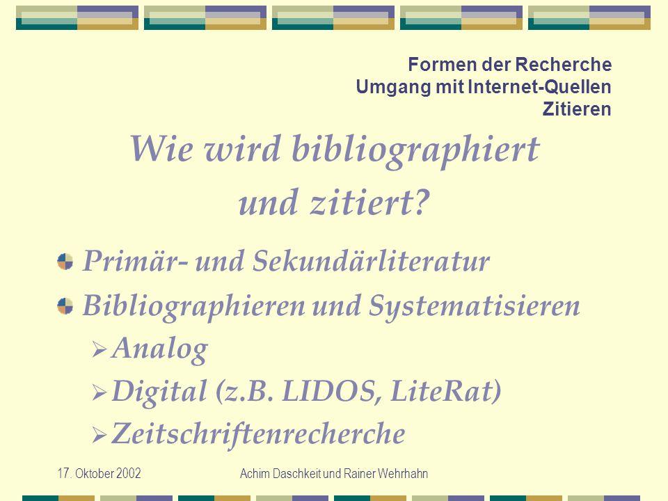 17. Oktober 2002Achim Daschkeit und Rainer Wehrhahn Formen der Recherche Umgang mit Internet-Quellen Zitieren Wie wird bibliographiert und zitiert? Pr