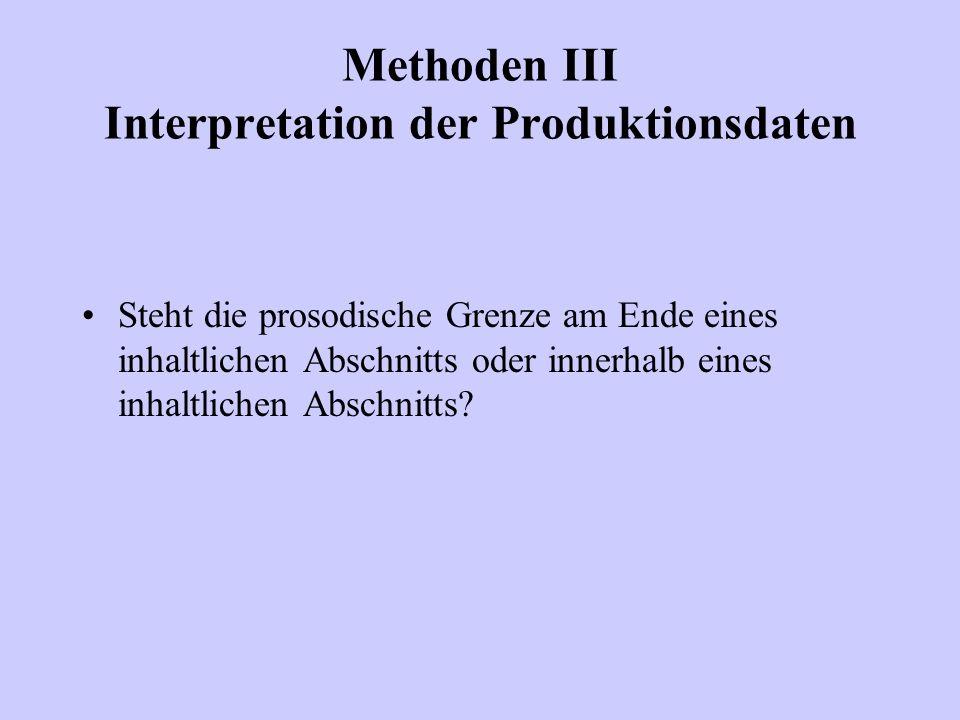 Methoden III Interpretation der Produktionsdaten Steht die prosodische Grenze am Ende eines inhaltlichen Abschnitts oder innerhalb eines inhaltlichen