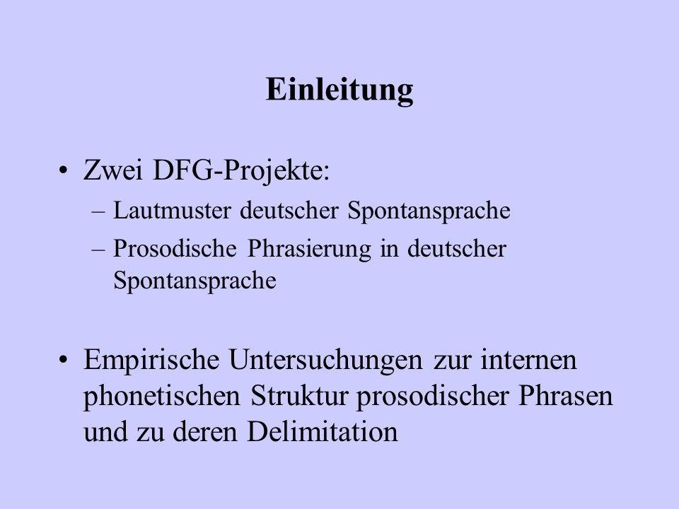 Einleitung Zwei DFG-Projekte: –Lautmuster deutscher Spontansprache –Prosodische Phrasierung in deutscher Spontansprache Empirische Untersuchungen zur