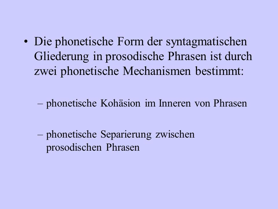 Kohäsive Merkmale (interne Struktur) – globale melodische Muster (Hutmuster, Downstep/Deklination) – Kontinuität von Phonation, Register Sprechgeschwindigkeit Separierende Merkmale (Delimitation) – melodische Brüche / starke melodische Bewegungen –Pausen/Atmen –F0-Reset –segmentelle Längung –Änderung von Phonationstyp Sprechgeschwindigkeit, Register
