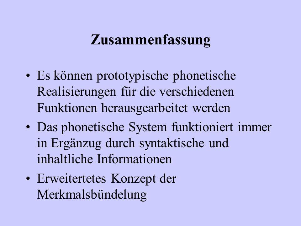 Zusammenfassung Es können prototypische phonetische Realisierungen für die verschiedenen Funktionen herausgearbeitet werden Das phonetische System fun