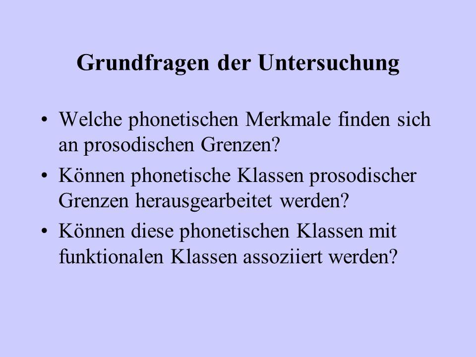 Grundfragen der Untersuchung Welche phonetischen Merkmale finden sich an prosodischen Grenzen? Können phonetische Klassen prosodischer Grenzen herausg