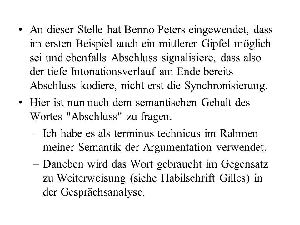 An dieser Stelle hat Benno Peters eingewendet, dass im ersten Beispiel auch ein mittlerer Gipfel möglich sei und ebenfalls Abschluss signalisiere, dass also der tiefe Intonationsverlauf am Ende bereits Abschluss kodiere, nicht erst die Synchronisierung.