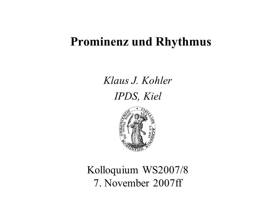 Prominenz und Rhythmus Klaus J. Kohler IPDS, Kiel Kolloquium WS2007/8 7. November 2007ff