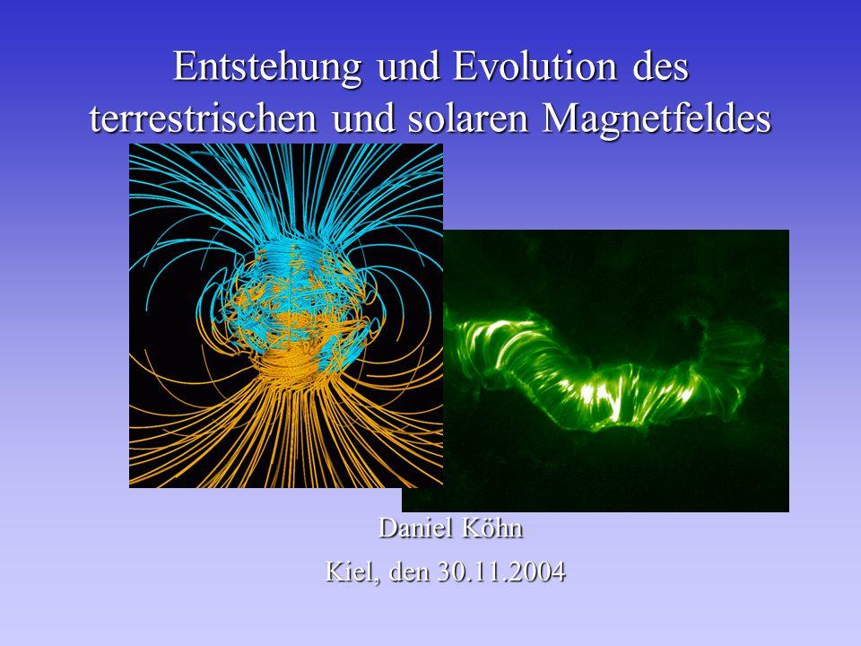 Entstehung und Evolution des terrestrischen und solaren Magnetfeldes Daniel Köhn Kiel, den 30.11.2004