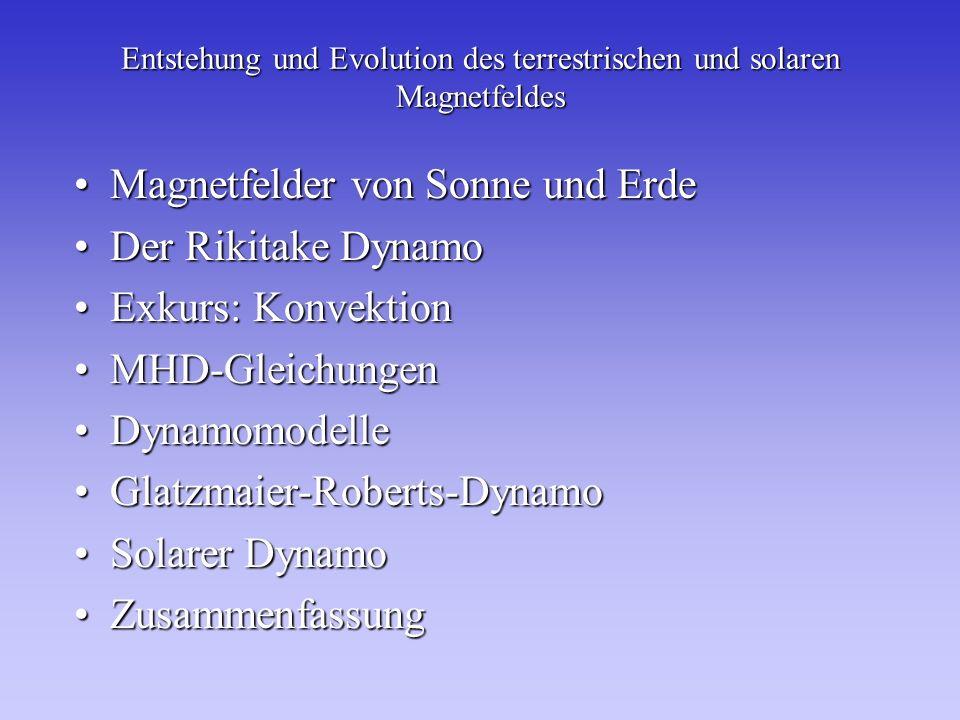Entstehung und Evolution des terrestrischen und solaren Magnetfeldes Magnetfelder von Sonne und ErdeMagnetfelder von Sonne und Erde Der Rikitake Dynam