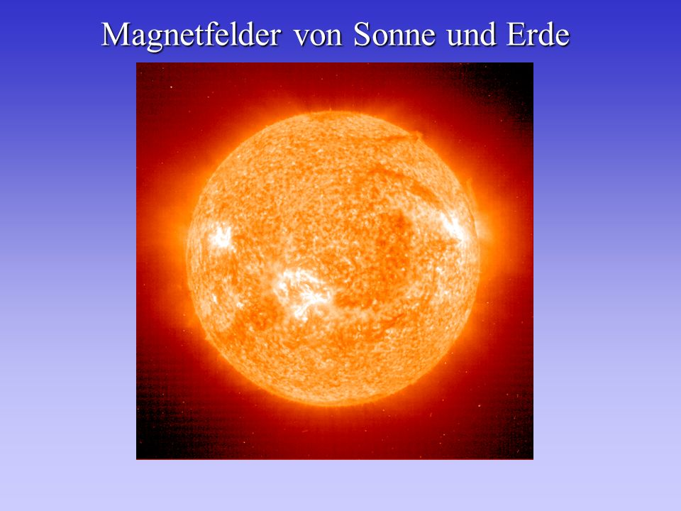 Magnetfeld der Sonne Im Bereich von Sonnenflecken B ~ 0.1 T Im Bereich von Sonnenflecken B ~ 0.1 T Auf der übrigen Sonnenoberfläche B < 10 -4 T Auf der übrigen Sonnenoberfläche B < 10 -4 T