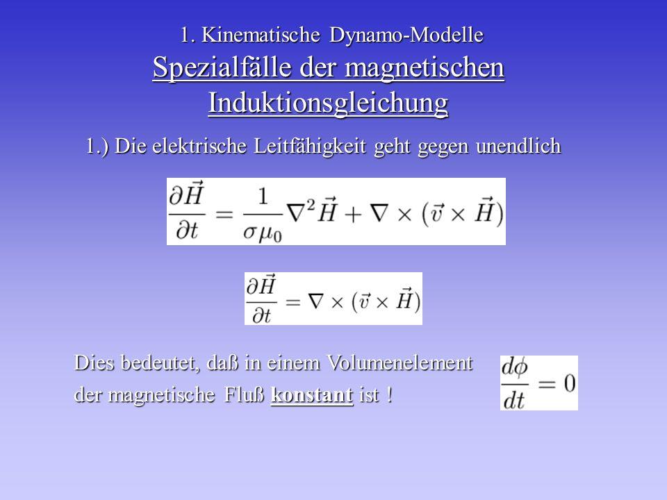 Spezialfälle der magnetischen Induktionsgleichung 1.) Die elektrische Leitfähigkeit geht gegen unendlich 1. Kinematische Dynamo-Modelle Dies bedeutet,
