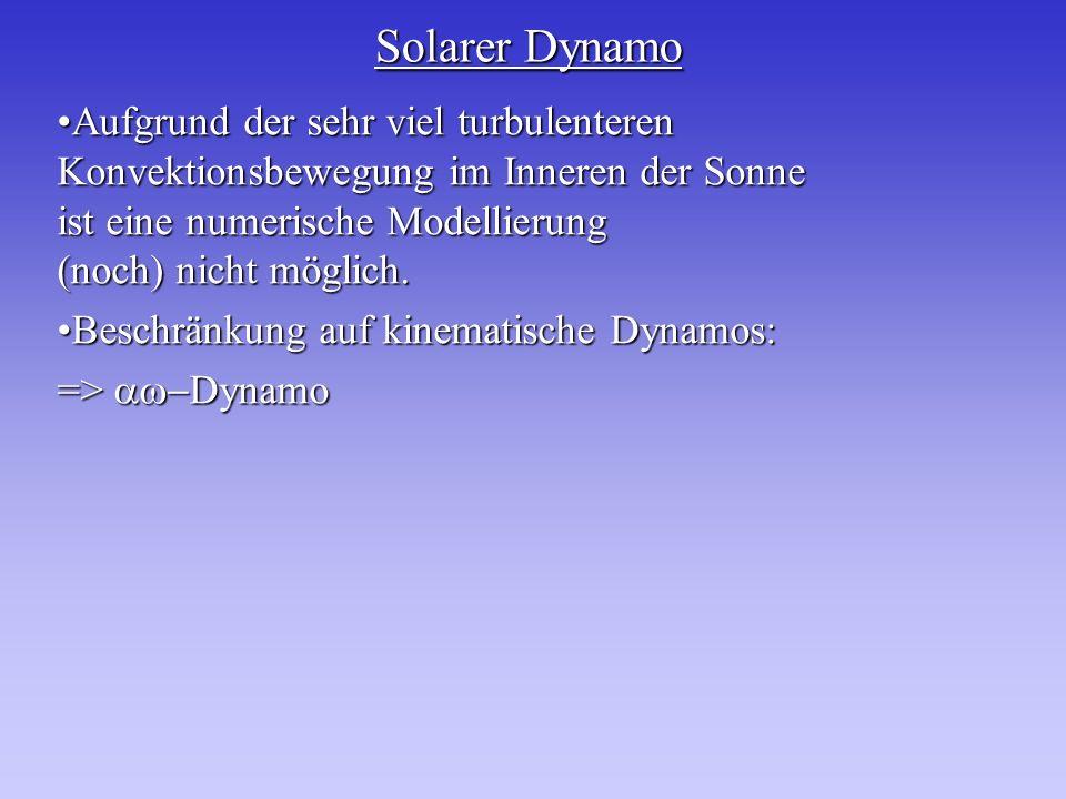 Solarer Dynamo Aufgrund der sehr viel turbulenteren Konvektionsbewegung im Inneren der Sonne ist eine numerische Modellierung (noch) nicht möglich.Auf