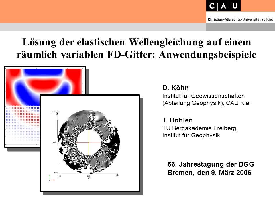 Lösung der elastischen Wellengleichung auf einem räumlich variablen FD-Gitter: Anwendungsbeispiele D. Köhn Institut für Geowissenschaften (Abteilung G