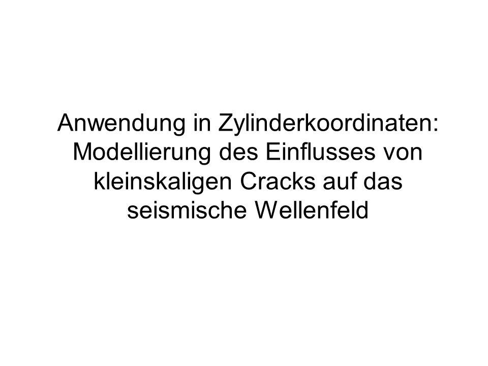 Anwendung in Zylinderkoordinaten: Modellierung des Einflusses von kleinskaligen Cracks auf das seismische Wellenfeld
