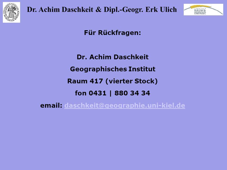 Dr. Achim Daschkeit & Dipl.-Geogr. Erk Ulich Für Rückfragen: Dr. Achim Daschkeit Geographisches Institut Raum 417 (vierter Stock) fon 0431 | 880 34 34