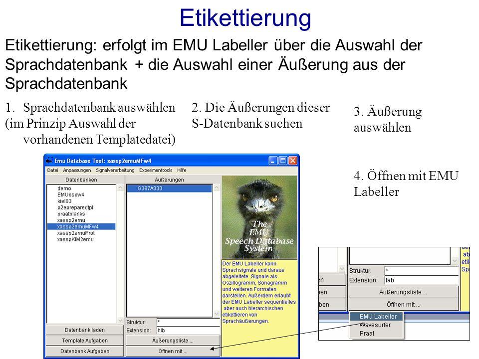Etikettierung: erfolgt im EMU Labeller über die Auswahl der Sprachdatenbank + die Auswahl einer Äußerung aus der Sprachdatenbank Etikettierung Etikettierung kann auf mehreren Ebenen erfolgen.