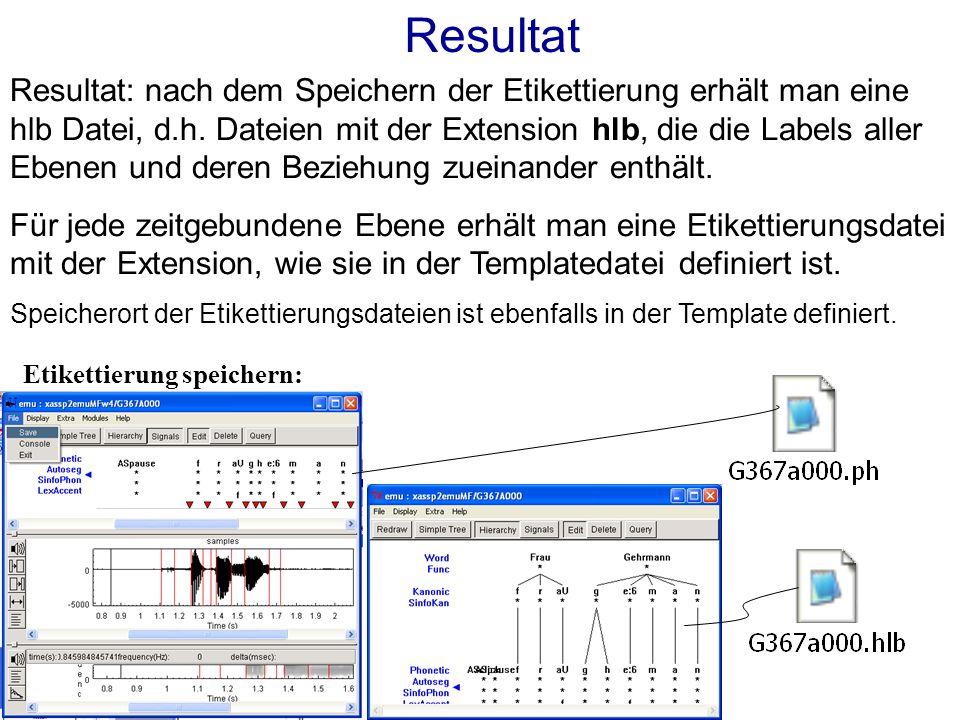 Resultat Zu einer etikettierten Äußerung gehören in EMU Signaldatei(en) (Sprachsignal+abgeleitete Signale) + eine hlb Datei (für zeitlose Ebenen) + Etikettierungsdateien für zeitgebundene Ebene G367A000.wav Äußerung G367A000 Die Arbeit mit Sprachdatenbanken erfolgt mit EMU direkt über die Datenbanktemplate, die den Speicherort zu allen zur Datenbank gehörigen Dateien enthält + weitere Optionen, die die Sprachdatenbank betreffen.