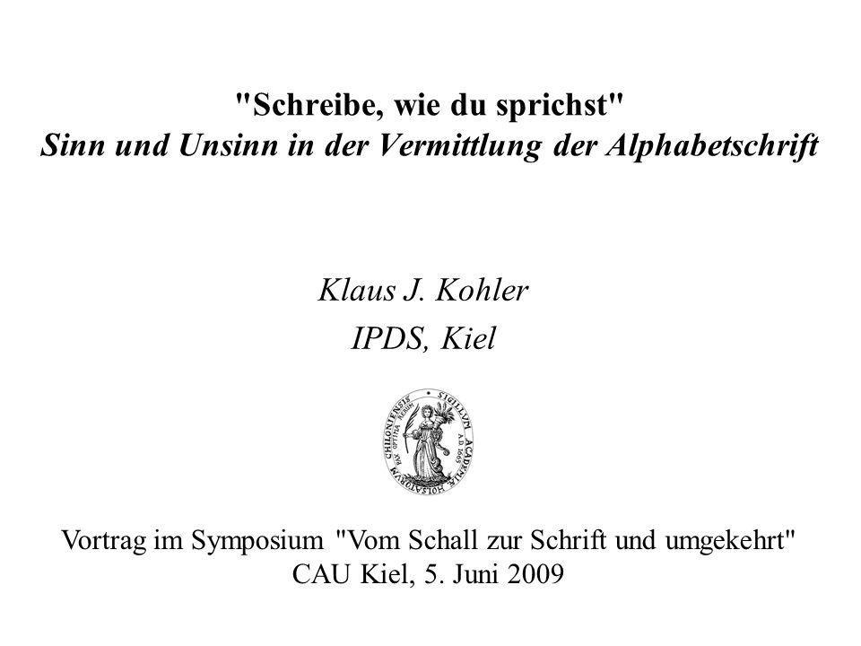 Schreibe, wie du sprichst Sinn und Unsinn in der Vermittlung der Alphabetschrift Klaus J.