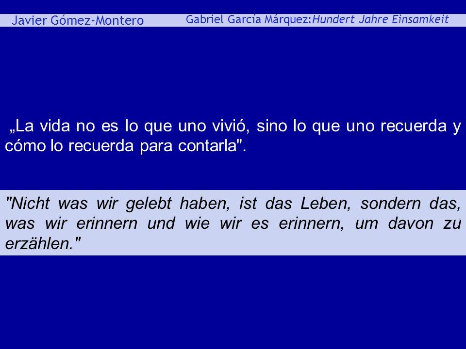 Javier Gómez-Montero ey Gabriel García Márquez:Hundert Jahre Einsamkeit La vida no es lo que uno vivió, sino lo que uno recuerda y cómo lo recuerda pa