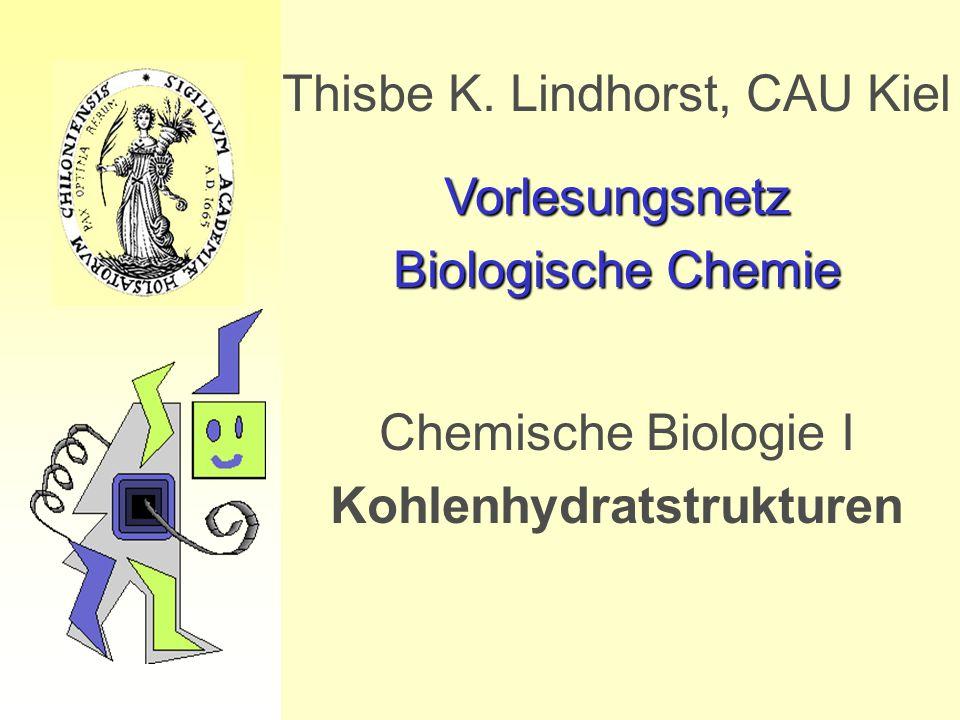 Thisbe K. Lindhorst, CAU Kiel Vorlesungsnetz Biologische Chemie Chemische Biologie I Kohlenhydratstrukturen