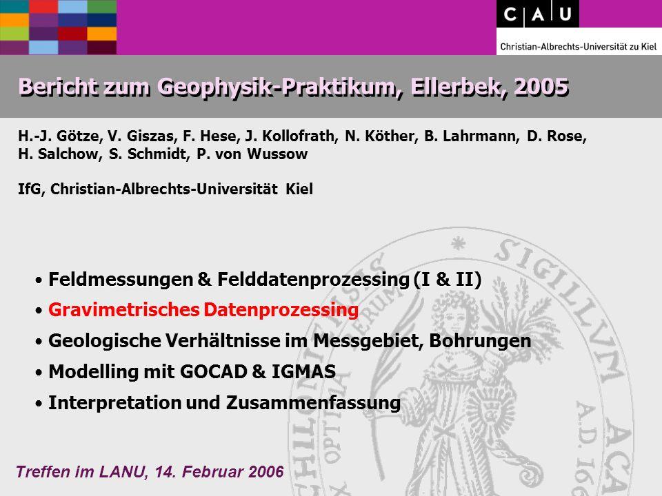Treffen im LANU, 14. Februar 2006 Bericht zum Geophysik-Praktikum, Ellerbek, 2005 H.-J.