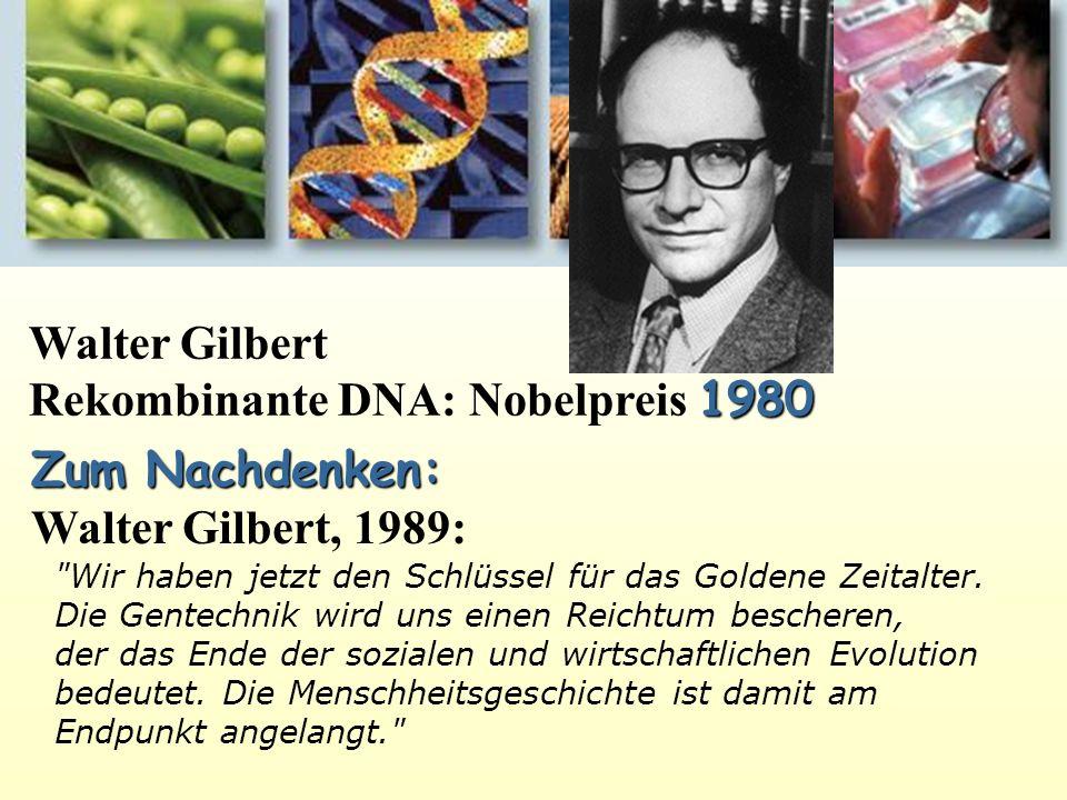 Walter Gilbert 1980 Rekombinante DNA: Nobelpreis 1980 Zum Nachdenken: Walter Gilbert, 1989: