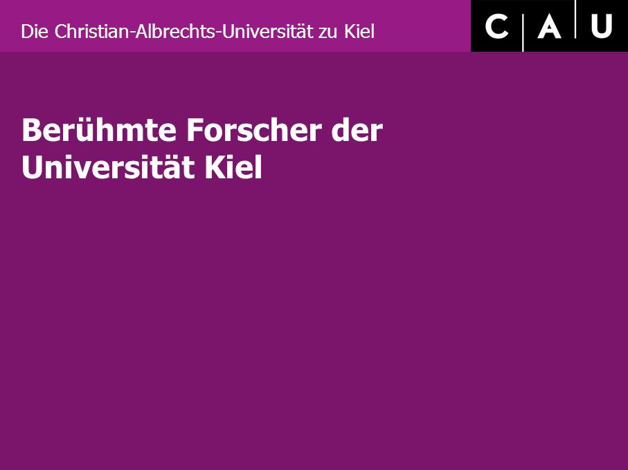 Die Christian-Albrechts-Universität zu Kiel Berühmte Forscher der Universität Kiel