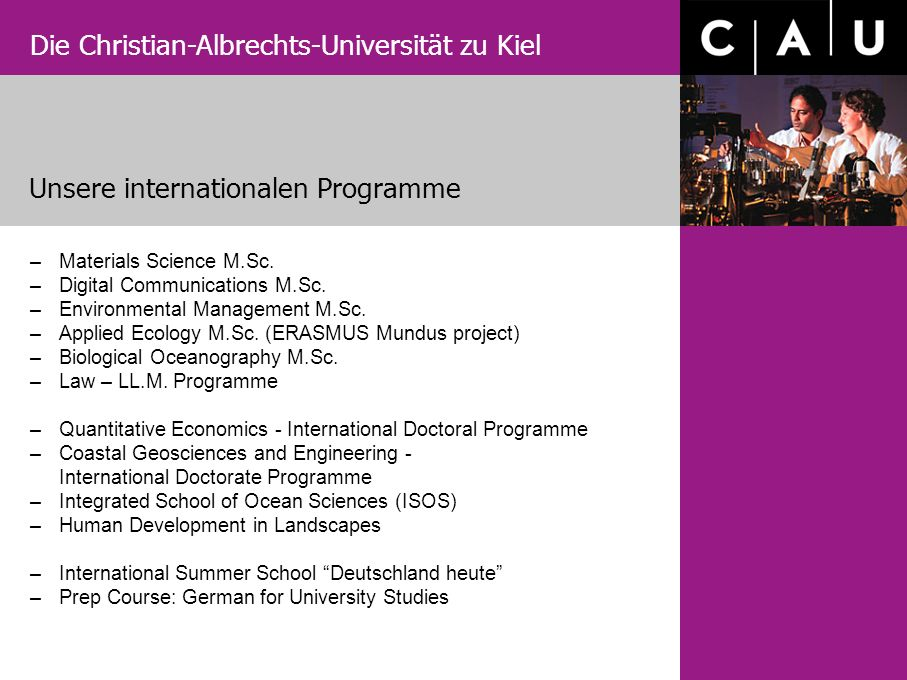 Die Christian-Albrechts-Universität zu Kiel Unsere internationalen Programme –Materials Science M.Sc. –Digital Communications M.Sc. –Environmental Man