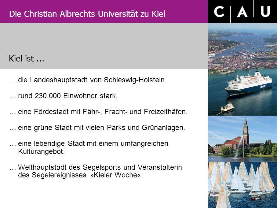 Die Christian-Albrechts-Universität zu Kiel …die Landeshauptstadt von Schleswig-Holstein. …rund 230.000 Einwohner stark. …eine Fördestadt mit Fähr-, F