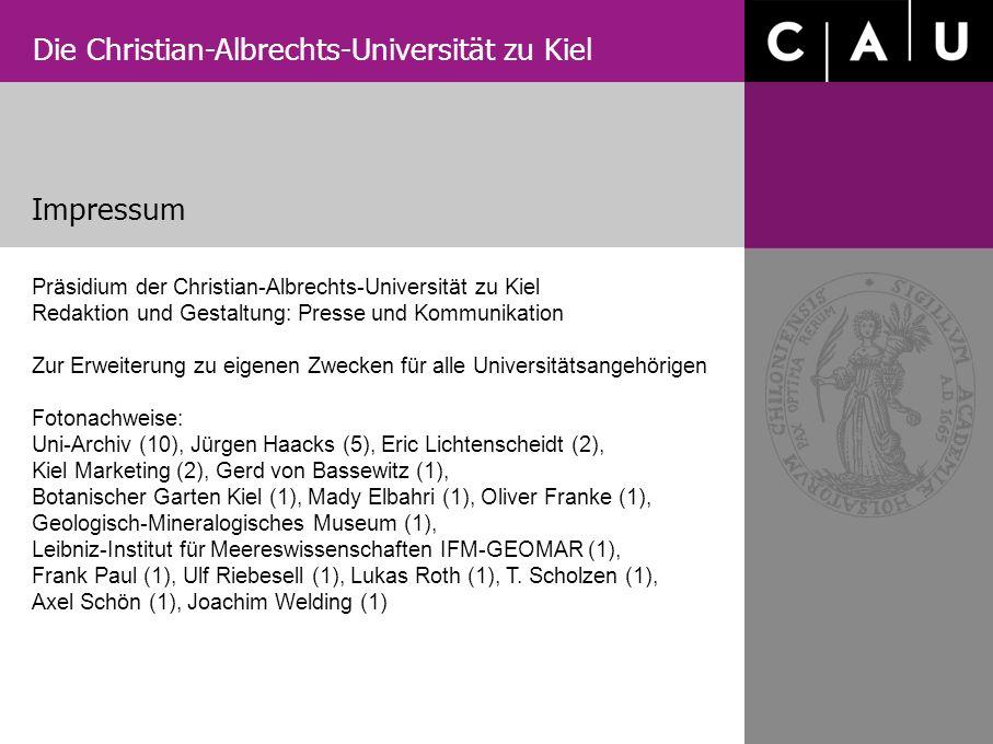 Die Christian-Albrechts-Universität zu Kiel Präsidium der Christian-Albrechts-Universität zu Kiel Redaktion und Gestaltung: Presse und Kommunikation Z
