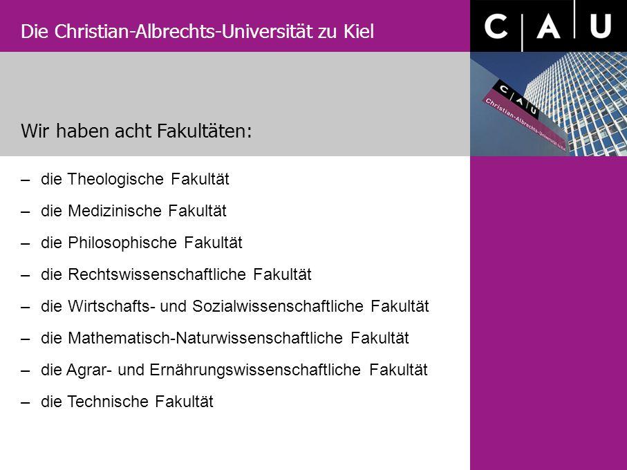 Die Christian-Albrechts-Universität zu Kiel –die Theologische Fakultät –die Medizinische Fakultät –die Philosophische Fakultät –die Rechtswissenschaft