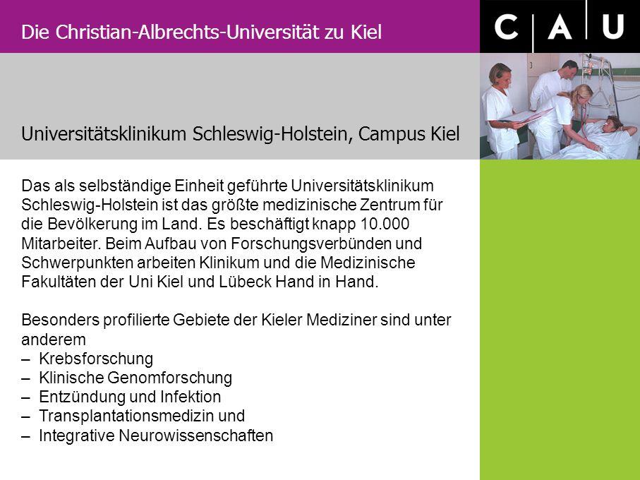 Die Christian-Albrechts-Universität zu Kiel Das als selbständige Einheit geführte Universitätsklinikum Schleswig-Holstein ist das größte medizinische