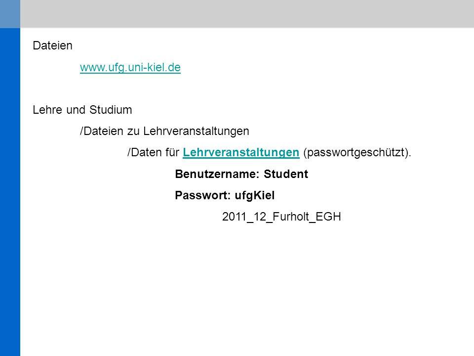 Dateien www.ufg.uni-kiel.de Lehre und Studium /Dateien zu Lehrveranstaltungen /Daten für Lehrveranstaltungen (passwortgeschützt).Lehrveranstaltungen Benutzername: Student Passwort: ufgKiel 2011_12_Furholt_EGH