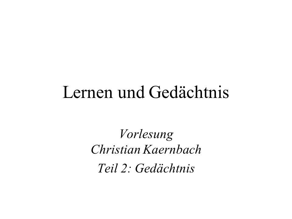 Lernen und Gedächtnis Vorlesung Christian Kaernbach Teil 2: Gedächtnis