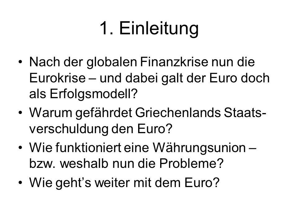 1. Einleitung Nach der globalen Finanzkrise nun die Eurokrise – und dabei galt der Euro doch als Erfolgsmodell? Warum gefährdet Griechenlands Staats-