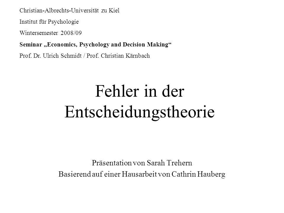 Fehler in der Entscheidungstheorie Präsentation von Sarah Trehern Basierend auf einer Hausarbeit von Cathrin Hauberg Christian-Albrechts-Universität z