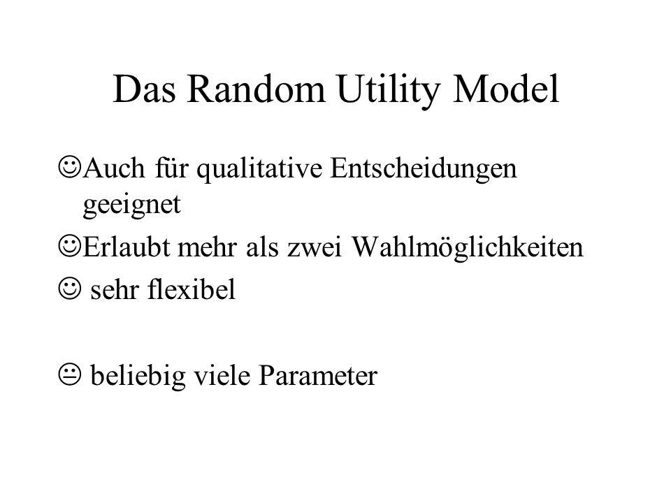 Das Random Utility Model Auch für qualitative Entscheidungen geeignet Erlaubt mehr als zwei Wahlmöglichkeiten sehr flexibel beliebig viele Parameter