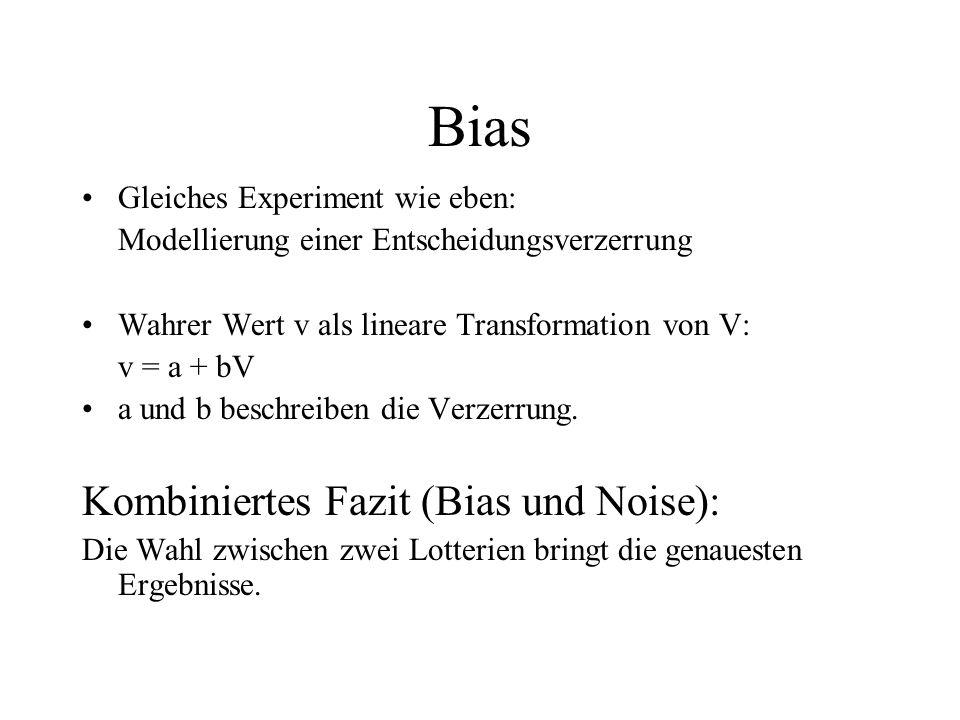 Bias Gleiches Experiment wie eben: Modellierung einer Entscheidungsverzerrung Wahrer Wert v als lineare Transformation von V: v = a + bV a und b besch