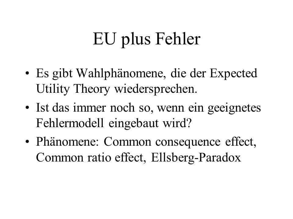 EU plus Fehler Es gibt Wahlphänomene, die der Expected Utility Theory wiedersprechen. Ist das immer noch so, wenn ein geeignetes Fehlermodell eingebau