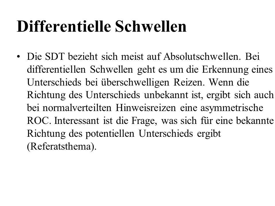 Differentielle Schwellen Die SDT bezieht sich meist auf Absolutschwellen. Bei differentiellen Schwellen geht es um die Erkennung eines Unterschieds be