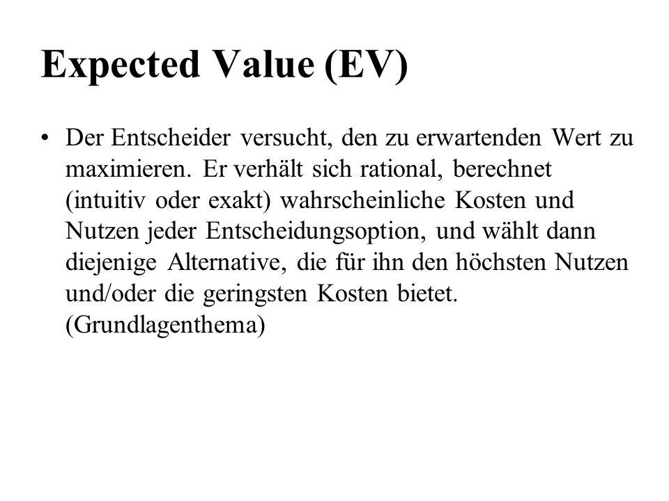 Expected Value (EV) Der Entscheider versucht, den zu erwartenden Wert zu maximieren. Er verhält sich rational, berechnet (intuitiv oder exakt) wahrsch