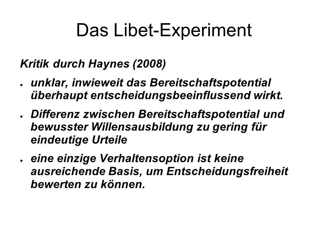 Das Libet-Experiment Kritik durch Haynes (2008) unklar, inwieweit das Bereitschaftspotential überhaupt entscheidungsbeeinflussend wirkt. Differenz zwi