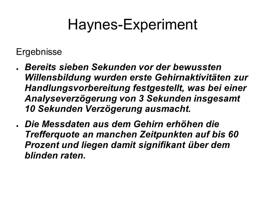 Haynes-Experiment Ergebnisse Bereits sieben Sekunden vor der bewussten Willensbildung wurden erste Gehirnaktivitäten zur Handlungsvorbereitung festges
