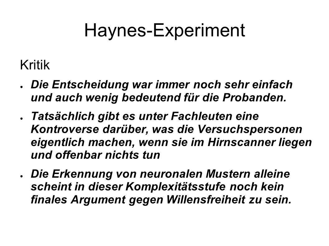 Haynes-Experiment Kritik Die Entscheidung war immer noch sehr einfach und auch wenig bedeutend für die Probanden. Tatsächlich gibt es unter Fachleuten