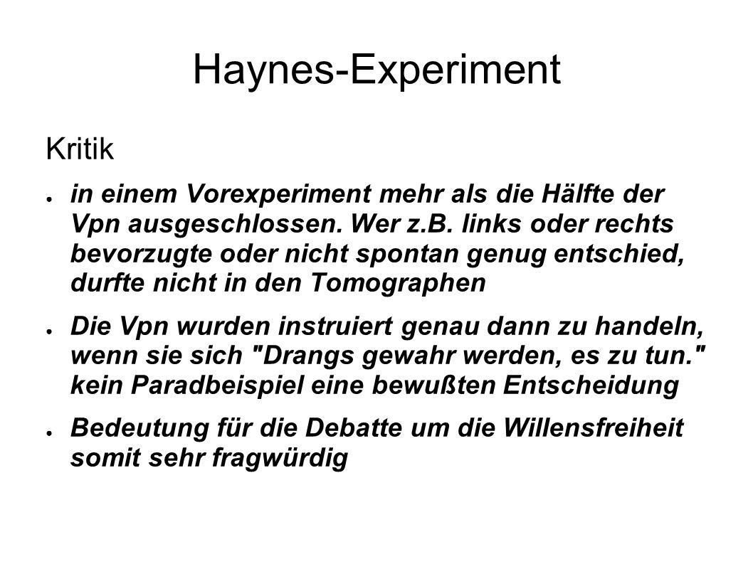 Haynes-Experiment Kritik in einem Vorexperiment mehr als die Hälfte der Vpn ausgeschlossen. Wer z.B. links oder rechts bevorzugte oder nicht spontan g